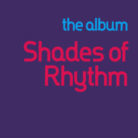 Shades of Rhythm - The Album (Explicit)