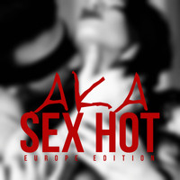 Aka - Sex Hot (Europe Edition)