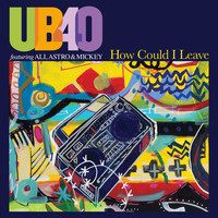UB40 featuring Ali, Astro & Mickey - How Could I Leave (Radio Edit)