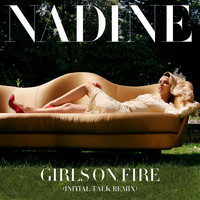 Nadine Coyle - Girls On Fire (Initial Talk Remix)