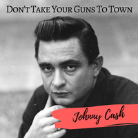 Johnny Cash - Don't Take Your Guns To Town