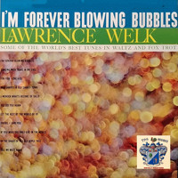 Lawrence Welk - I'm Forever Blowing Bubbles