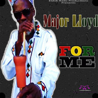 Major Lloyd - For Me