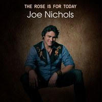 Joe Nichols - The Rose is For Today
