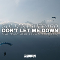 Sultan + Shepard - Don't Let Me Down (feat. Denny White) (Hook N Sling Remix)