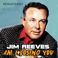 Jim Reeves - Am I Losing You (Remastered)