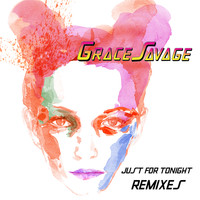 Grace Savage - Just for Tonight (Remixes)