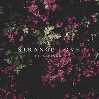 Antics feat. Ali Ingle - Strange Love