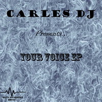 Carles DJ - Your Voice EP