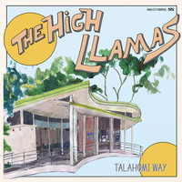 The High Llamas - Talahomi Way