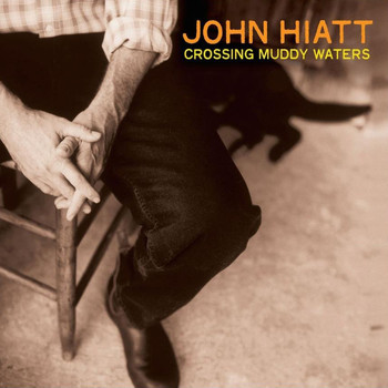 John Hiatt - Crossing Muddy Waters