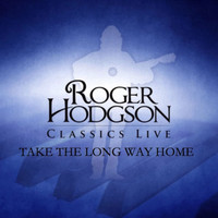 Roger Hodgson - Take the Long Way Home