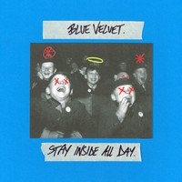 Blue Velvet - Stay Inside All Day (Explicit)