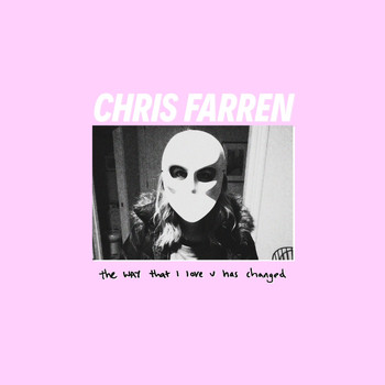 Chris Farren - The Way That I Love U Has Changed