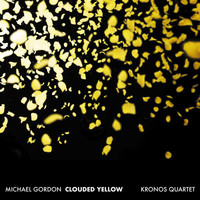 Kronos Quartet - Michael Gordon: Clouded Yellow