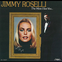 Jimmy Roselli - The More I See You
