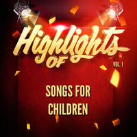 Songs For Children - Highlights of Songs for Children, Vol. 1