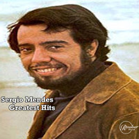 Sergio Mendes & Brasil '66 - Sergio Mendes Greatest Hits