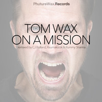 Tom Wax - On a Mission Remixes