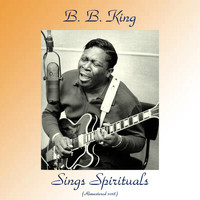 B. B. King - B. B. King Sings Spirituals (Remastered 2018)