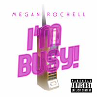 Megan Rochell - I'm Busy (Explicit)
