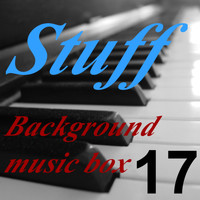Stuff - Background Music Box, Vol. 17
