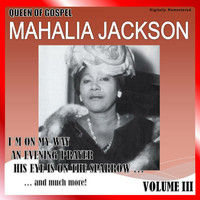 Mahalia Jackson - Queen of Gospel, Vol. 3 (Digitally Remastered)