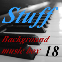 Stuff - Background Music Box, Vol. 18