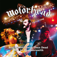 Motörhead - Better Motörhead Than Dead - Live at Hammersmith (Explicit)