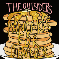 The Outsiders - Pancakes for Dinner