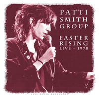 Patti Smith Group - Easter Rising 1978 (Live)