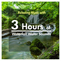 Various Artists - 3 Hours of Relaxing Music with Waterfall Water Sounds