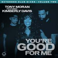Tony Moran - You're Good for Me - Extended Club Mixes, Vol. 2