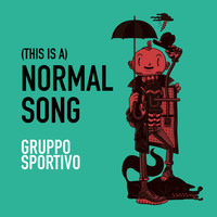 Gruppo Sportivo - (This Is A) Normal Song
