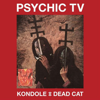 Psychic TV - Kondole / Dead Cat