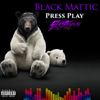 Black Mattic - Press Play (Explicit)