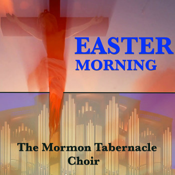 The Mormon Tabernacle Choir - Easter Morning