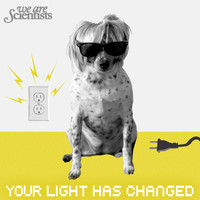 We Are Scientists - Your Light Has Changed