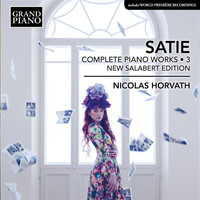 Nicolas Horvath - Satie: Complete Piano Works, Vol. 3 (New Salabert Edition)