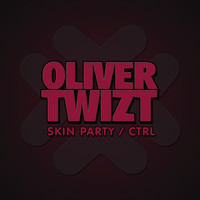 Oliver Twizt - Skin Party / Ctrl