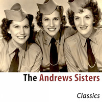 The Andrews Sisters - Classics (Remastered)