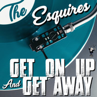 The Esquires - Get on up and Get Away