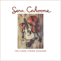 Sera Cahoone - The Flora String Sessions