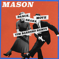 Mason - Dance, Shake, Move (Tim Baresko Remix)