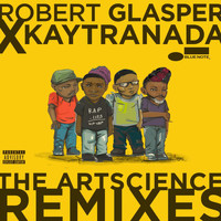Robert Glasper Experiment - Robert Glasper x KAYTRANADA: The ArtScience Remixes (Explicit)