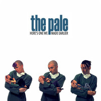 The Pale - Here's One We Made Earlier