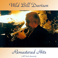 Wild Bill Davison - Remastered Hits (All Tracks Remastered)