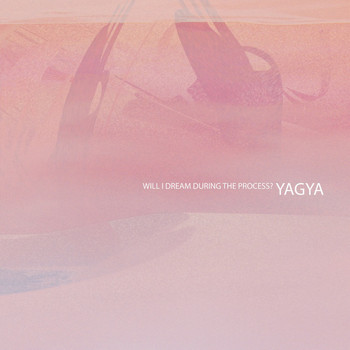 Yagya - Will I Dream During the Process?