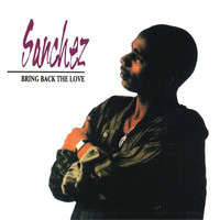 Sanchez - Bring Back The Love