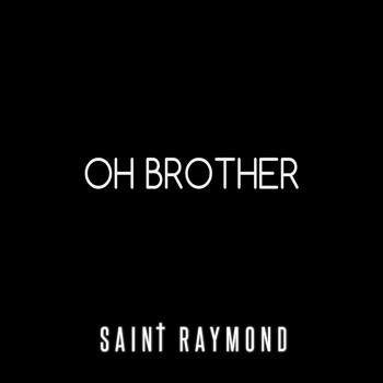 Saint Raymond - Oh Brother
